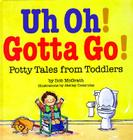 Uh Oh! Gotta Go!: Potty Tales from Toddlers Cover Image
