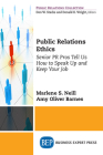 Public Relations Ethics: Senior PR Pros Tell Us How to Speak Up and Keep Your Job Cover Image