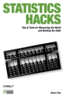 Statistics Hacks: Tips & Tools for Measuring the World and Beating the Odds Cover Image