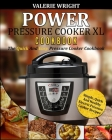 Power Pressure Cooker XL Cookbook: The Quick and Easy Pressure Cooker Cookbook - Simple, Quick and Healthy Electric Pressure Cooker Recipes Cover Image