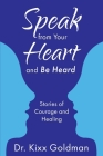 Speak from Your Heart and Be Heard: Stories of Courage and Healing Cover Image