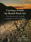 Carving a Future for British Rock Art: New Directions for Research, Management and Presentation Cover Image