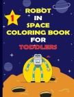 Robot in Space Coloringbook for Toddlers: Coloring & Activity Book For Kids Ages 4-8 with More Than 30 Pages, Great Gift For Kids and Toddlers Cover Image