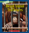 Illegal Animal Traffickers (A True Book: The New Criminals) (Library Edition) Cover Image