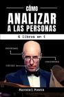 Cómo Analizar A Las Personas: 4 libros en 1 - Aprenda a leer a las personas por medio de la psicología del comportamiento y el análisis del lenguaje Cover Image