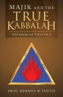 Majik and the True Kabbalah: The Book of T.O.O.T.R.A Cover Image