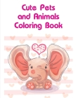 Cute Pets and Animals Coloring Book: Coloring Pages with Funny Animals, Adorable and Hilarious Scenes from variety pets Cover Image