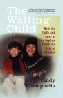 The Waiting Child: How the Faith and Love of One Orphan Saved the Life of Another Cover Image