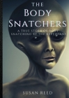 The Body Snatchers: A Real Alien Conspiracy Cover Image
