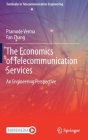 The Economics of Telecommunication Services: An Engineering Perspective (Textbooks in Telecommunication Engineering) Cover Image