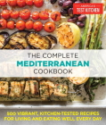 The Complete Mediterranean Cookbook: 500 Vibrant, Kitchen-Tested Recipes for Living and Eating Well Every Day (The Complete ATK Cookbook Series) Cover Image