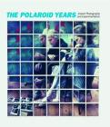 The Polaroid Years: Instant Photography and Experimentation Cover Image