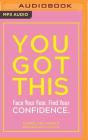 You Got This: Face Your Fear. Find Your Confidence. Cover Image