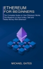Ethereum for Beginners: The Complete Guide on How Ethereum Works (The Blueprint on How to Buy, Sell and Make Money With Ethereum) Cover Image