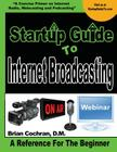 Startup Guide To Internet Broadcasting: Learn how to start our own Internet TV, Radio, Podcast and more Cover Image