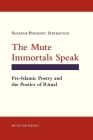 The Mute Immortals Speak: Pre-Islamic Poetry and Poetics of Ritual (Myth and Poetics) Cover Image