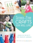 Screen-Free Crafts Kids Will Love: Fun Activities That Inspire Creativity, Problem-Solving and Lifelong Learning Cover Image