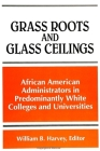 Grass Roots and Glass Ceilings: Observations from African American Administrators in Predominantly White Colleges and Universities Cover Image