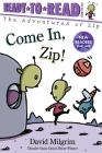 Come In, Zip!: Ready-to-Read Ready-to-Go! (The Adventures of Zip) Cover Image