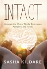 Intact: Untangle the Web of Bipolar Depression, Addiction, and Trauma Cover Image