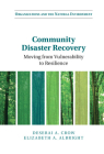 Community Disaster Recovery: Moving from Vulnerability to Resilience (Organizations and the Natural Environment) Cover Image