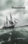 Sailing with Vancouver: A Modern Sea Dog, Antique Charts and a Voyage Through Time Cover Image