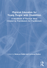 Physical Education for Young People with Disabilities: A Handbook of Practical Ideas Created by Practitioners for Practitioners Cover Image