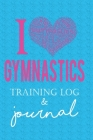 I Gymnastics Training Log & Journal: Awesome Gymnastics gift for girl gymnasts- perfect for meets, tracking training & diary! Cover Image