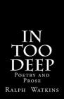 In Too Deep: Poetry & Prose Cover Image
