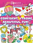 Forever Inspired Coloring Book: Confident, Strong, Beautiful, Fun! (Forever Inspired Coloring Books) Cover Image
