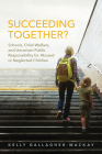 Succeeding Together?: Schools, Child Welfare, and Uncertain Public Responsibility for Abused or Neglected Children Cover Image