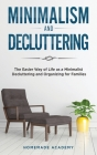 Minimalism and Decluttering - 2 Books in 1: The Easier Way of Life as a Minimalist - Decluttering and Organizing for Families Cover Image