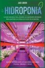 Hidroponia: La guía avanzada para adquirir las habilidades necesarias para mantener un sistema de cultivo de acuaponía (Hydroponics #2) Cover Image
