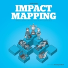 Impact Mapping: Making a Big Impact with Software Products and Projects Cover Image
