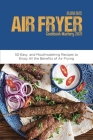 Air Fryer Cookbook Mastery 2021: 50 Easy and Mouthwatering Recipes to Enjoy All the Benefits of Air Frying Cover Image