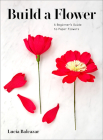 Build a Flower: A Beginner's Guide to Paper Flowers Cover Image