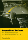 Republic of Drivers: A Cultural History of Automobility in America Cover Image