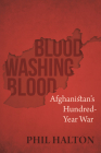 Blood Washing Blood: Afghanistan's Hundred-Year War Cover Image