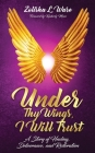 Under Thy Wings, I Will Trust: Healing, Deliverance, Restoration Cover Image