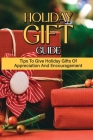 Holiday Gift Guide: Tips To Give Holiday Gifts Of Appreciation And Encouragement: Unique Gift Ideas Cover Image