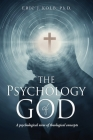 The Psychology of God: A psychological view of theological concepts Cover Image