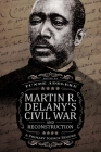Martin R. Delany's Civil War and Reconstruction: A Primary Source Reader Cover Image