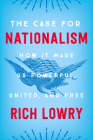 The Case for Nationalism: How It Made Us Powerful, United, and Free Cover Image