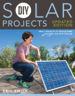 DIY Solar Projects - Updated Edition: Small Projects to Whole-home Systems: Tap Into the Sun Cover Image