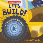 Let's Build!: A Flip-and-Find-Out Book (Wheels on the Go) Cover Image