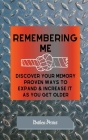 Remembering Me: Discover Your Memory Proven Ways To Expand & Increase It As You Get Older Cover Image