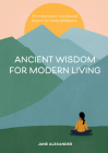 Ancient Wisdom for Modern Living: From Ayurveda to Zen, Seasonal Wisdom for Clarity and Balance Cover Image