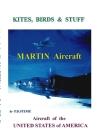 Kites, Birds & Stuff - Aircraft of the U.S.A. - MARTIN Aircraft. Cover Image
