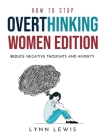 How to Stop Overthinking Women Edition: Reduce negative thoughts and Anxiety Cover Image