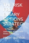 The Risk Free Binary Options Strategy: make daily income with binary options Cover Image